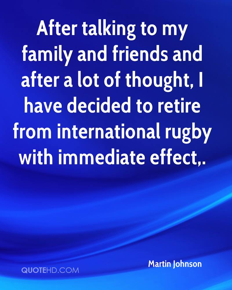 After talking to my family and friends and after a lot of thought, I have decided to retire from international rugby with immediate effect.
