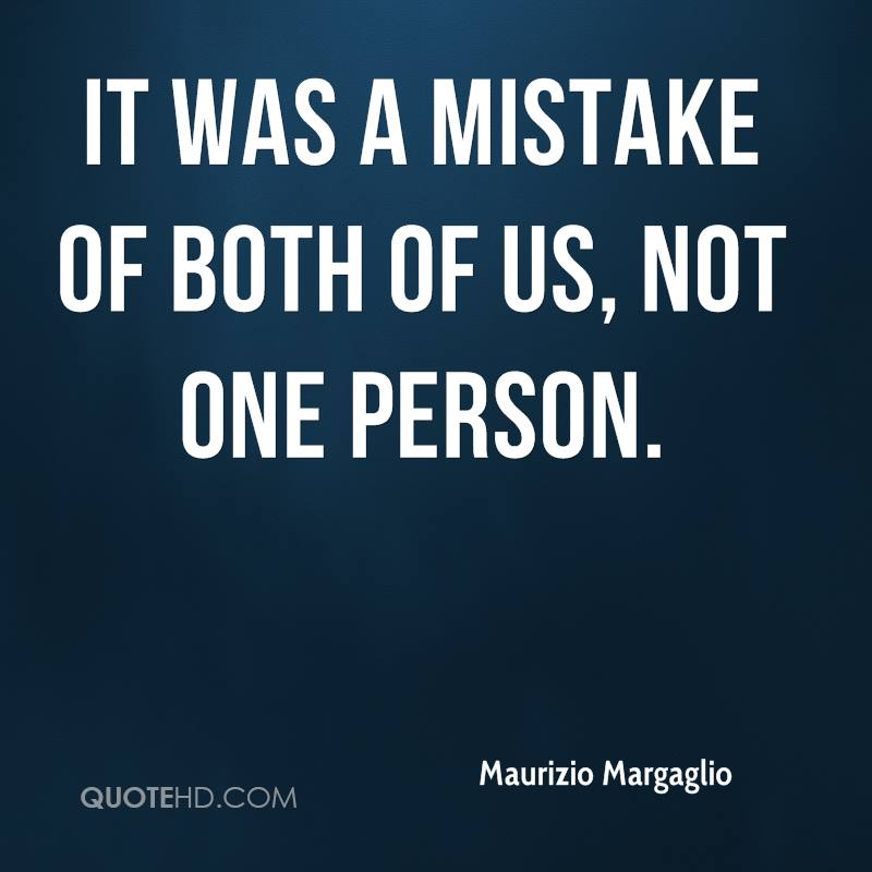 It was a mistake of both of us, not one person.