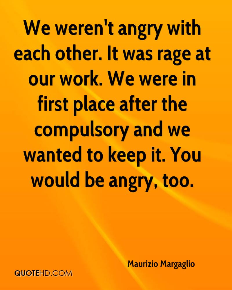 We weren't angry with each other. It was rage at our work. We were in first place after the compulsory and we wanted to keep it. You would be angry, too.
