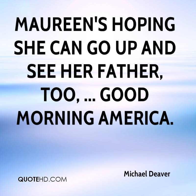 Maureen's hoping she can go up and see her father, too, ... Good Morning America.