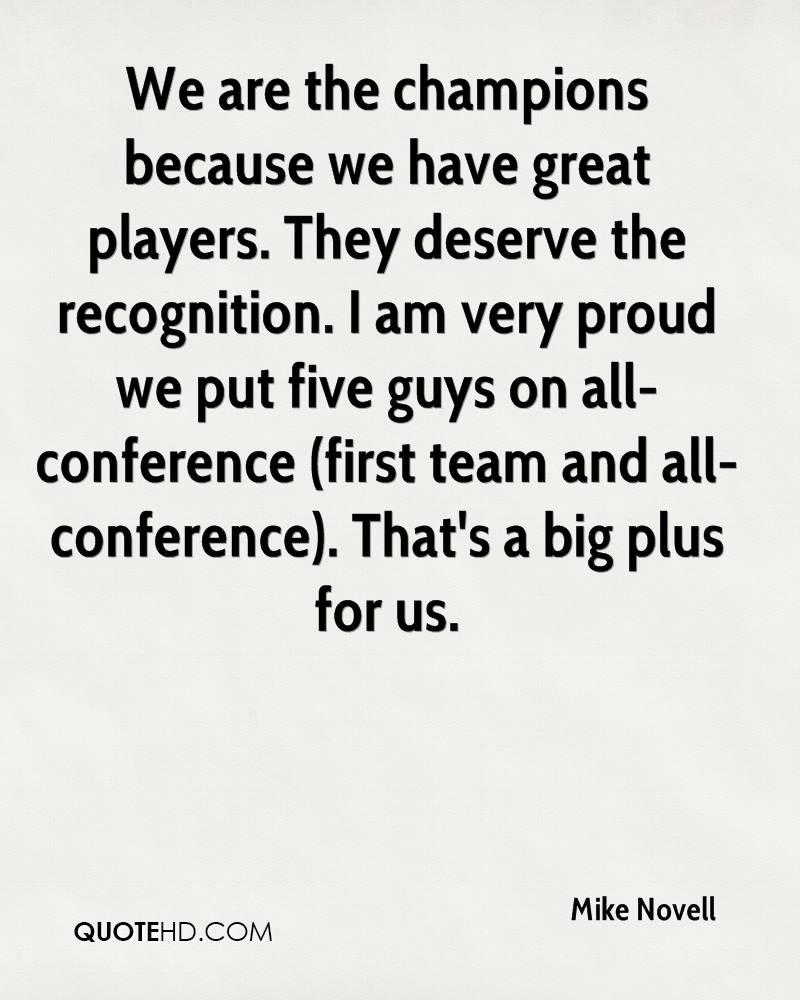 We are the champions because we have great players. They deserve the recognition. I am very proud we put five guys on all-conference (first team and all-conference). That's a big plus for us.