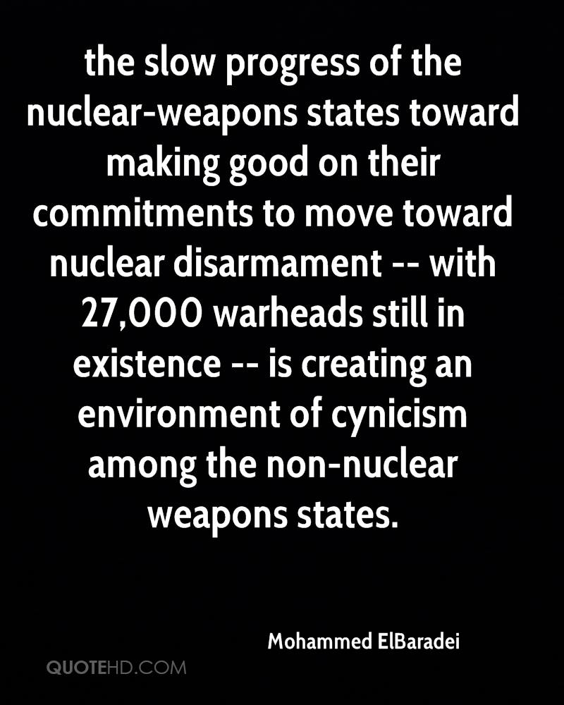 the slow progress of the nuclear-weapons states toward making good on their commitments to move toward nuclear disarmament -- with 27,000 warheads still in existence -- is creating an environment of cynicism among the non-nuclear weapons states.
