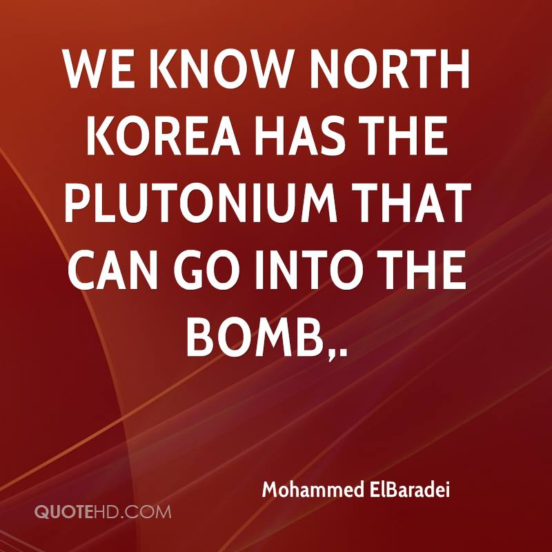 We know North Korea has the plutonium that can go into the bomb.