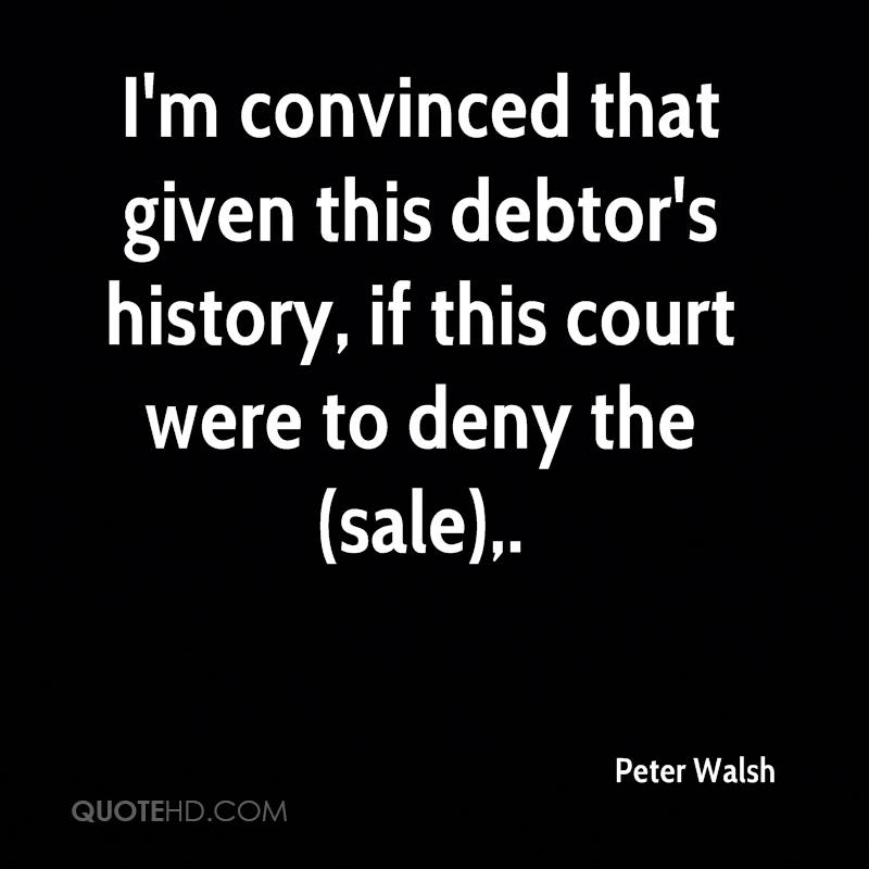 I'm convinced that given this debtor's history, if this court were to deny the (sale).