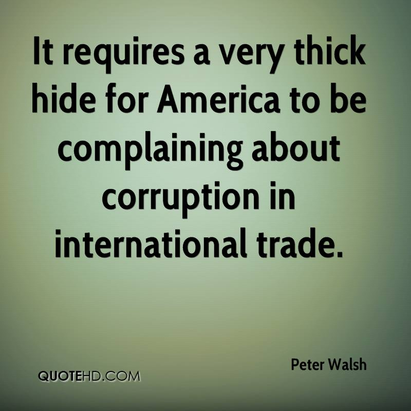 It requires a very thick hide for America to be complaining about corruption in international trade.