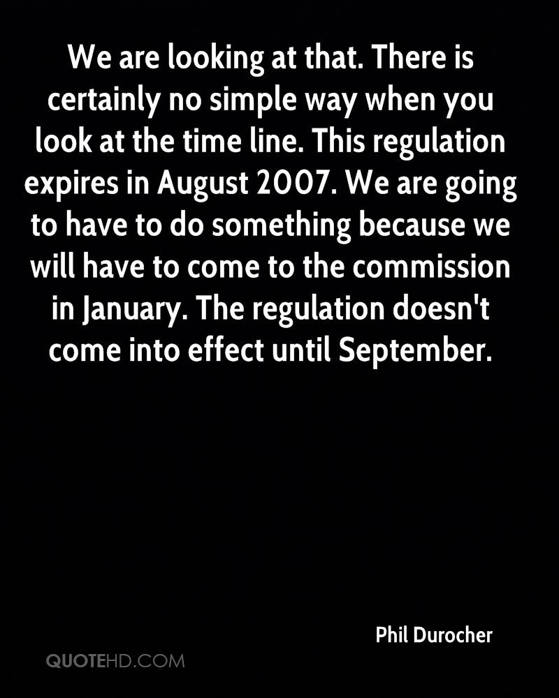 We are looking at that. There is certainly no simple way when you look at the time line. This regulation expires in August 2007. We are going to have to do something because we will have to come to the commission in January. The regulation doesn't come into effect until September.