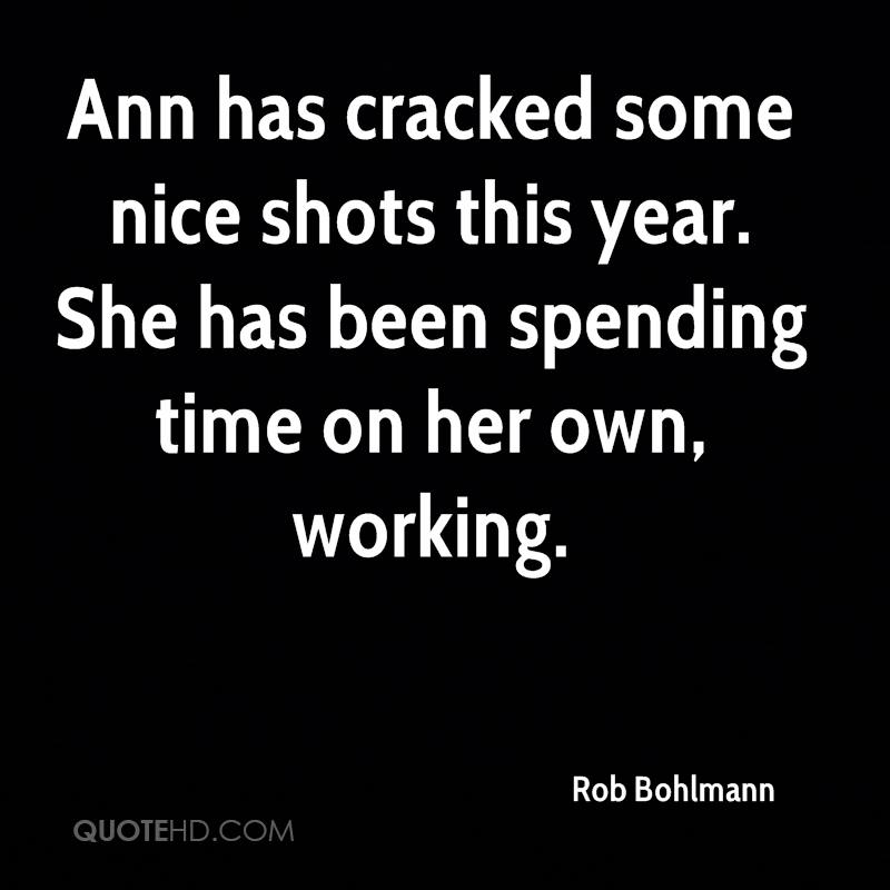 Ann has cracked some nice shots this year. She has been spending time on her own, working.