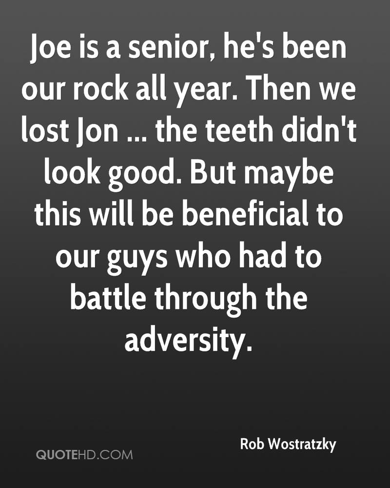Joe is a senior, he's been our rock all year. Then we lost Jon ... the teeth didn't look good. But maybe this will be beneficial to our guys who had to battle through the adversity.