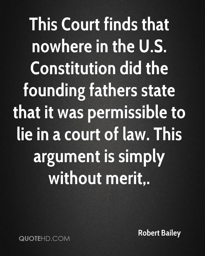 This Court finds that nowhere in the U.S. Constitution did the founding fathers state that it was permissible to lie in a court of law. This argument is simply without merit.