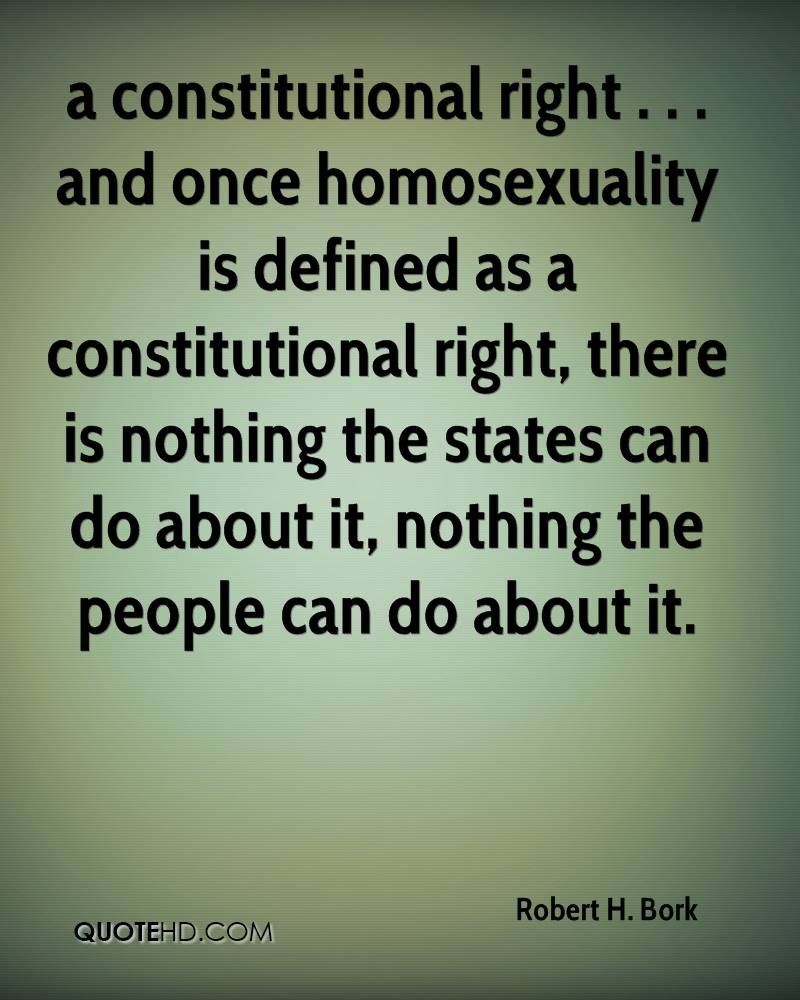 a constitutional right . . . and once homosexuality is defined as a constitutional right, there is nothing the states can do about it, nothing the people can do about it.