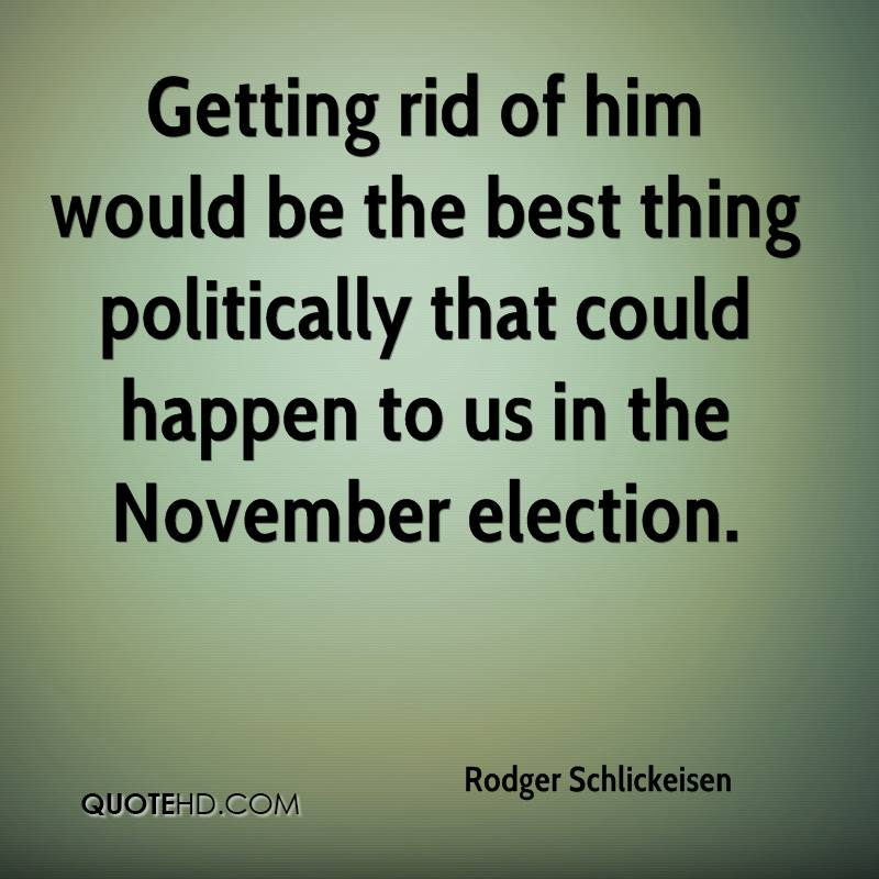 Getting rid of him would be the best thing politically that could happen to us in the November election.