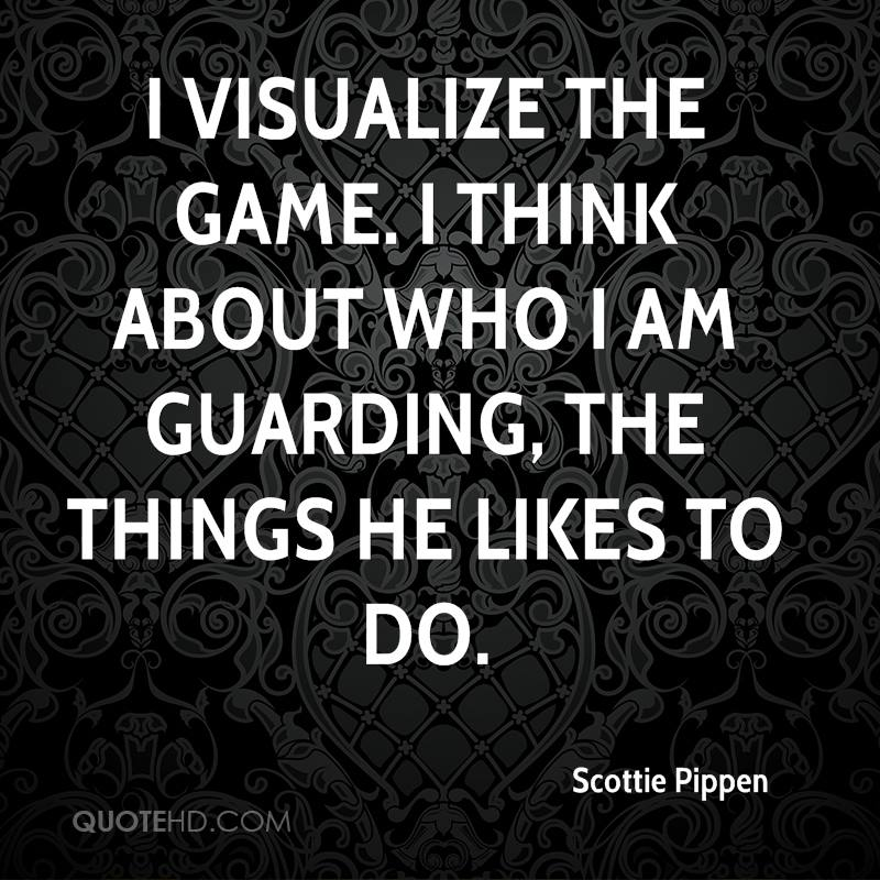 I visualize the game. I think about who I am guarding, the things he likes to do.