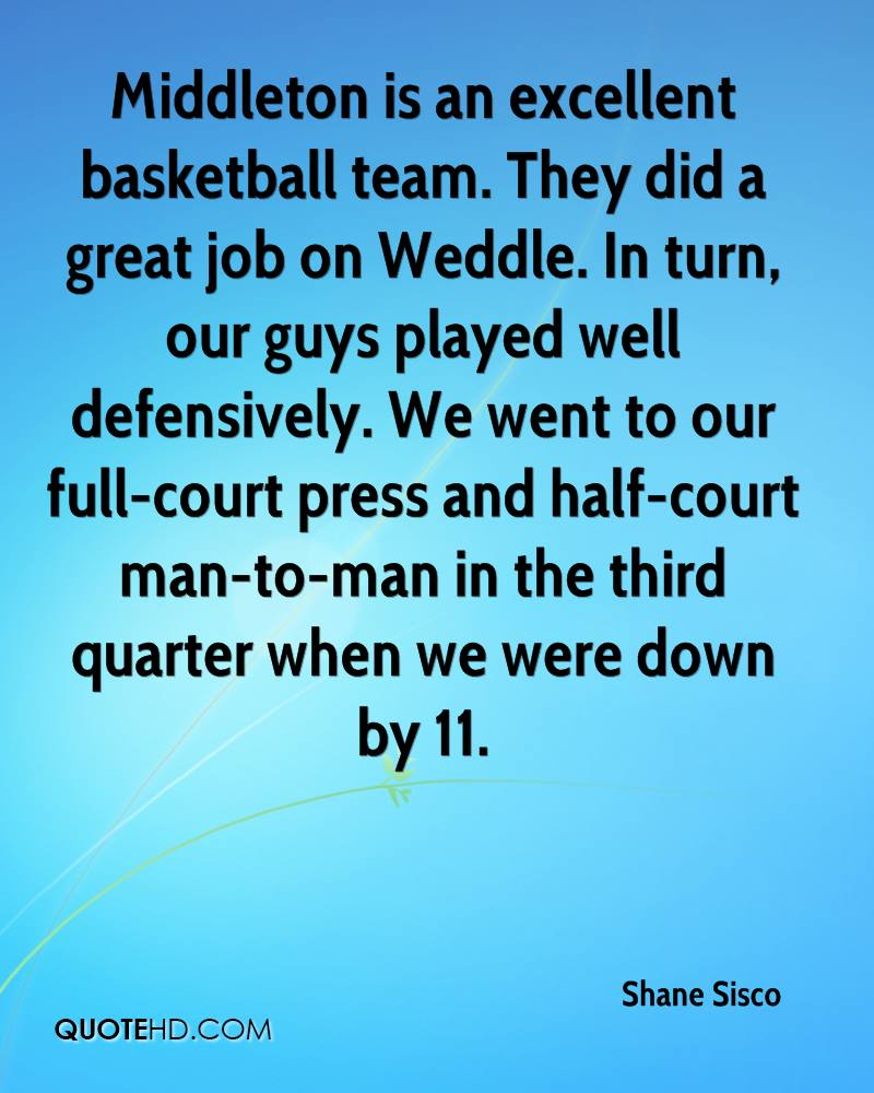 Middleton is an excellent basketball team. They did a great job on Weddle. In turn, our guys played well defensively. We went to our full-court press and half-court man-to-man in the third quarter when we were down by 11.