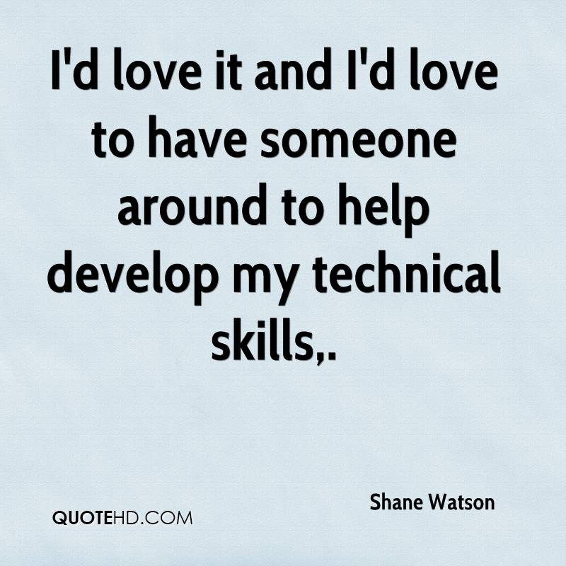 I'd love it and I'd love to have someone around to help develop my technical skills.