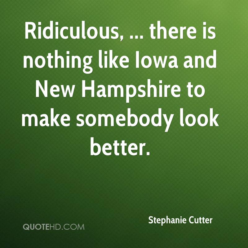 Ridiculous, ... there is nothing like Iowa and New Hampshire to make somebody look better.