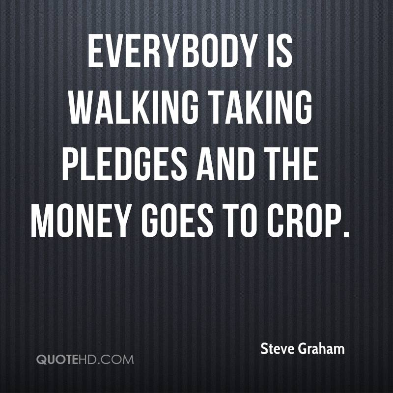 Everybody is walking taking pledges and the money goes to crop.