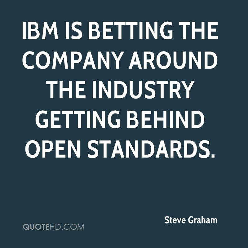 IBM is betting the company around the industry getting behind open standards.