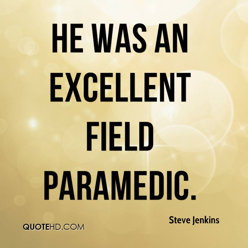 He was an excellent field paramedic.