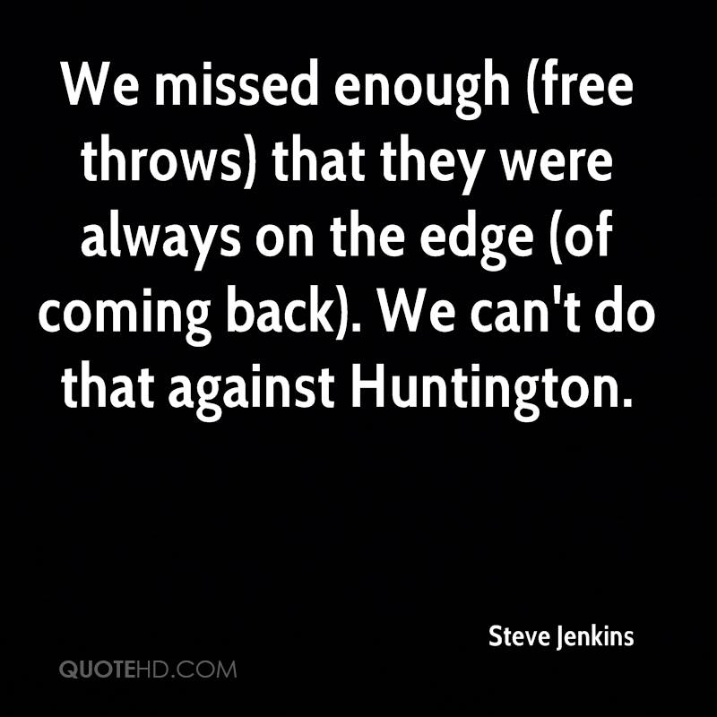 We missed enough (free throws) that they were always on the edge (of coming back). We can't do that against Huntington.