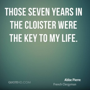 Those seven years in the cloister were the key to my life.