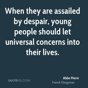 When they are assailed by despair, young people should let universal concerns into their lives.
