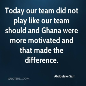 Today our team did not play like our team should and Ghana were more motivated and that made the difference.