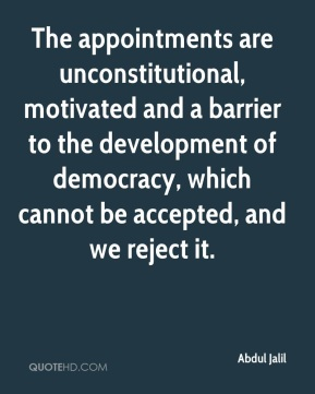 The appointments are unconstitutional, motivated and a barrier to the development of democracy, which cannot be accepted, and we reject it.