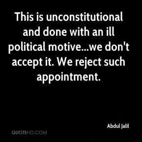 Abdul Jalil - This is unconstitutional and done with an ill political motive...we don't accept it. We reject such appointment.