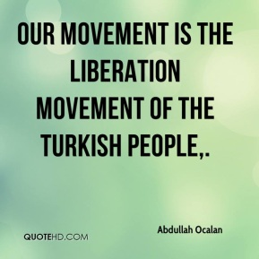 Abdullah Ocalan - Our movement is the liberation movement of the Turkish people.