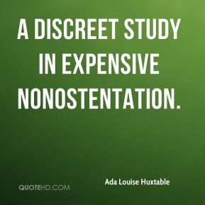 Ada Louise Huxtable - A discreet study in expensive nonostentation.