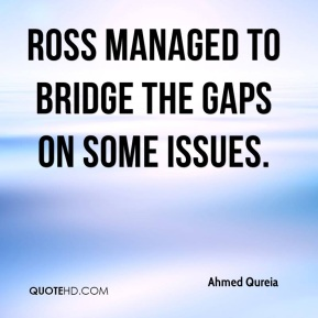 Ahmed Qureia - Ross managed to bridge the gaps on some issues.