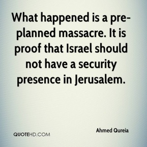 Ahmed Qureia - What happened is a pre-planned massacre. It is proof that Israel should not have a security presence in Jerusalem.