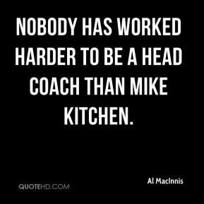 Nobody has worked harder to be a head coach than Mike Kitchen.