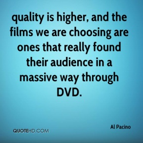 quality is higher, and the films we are choosing are ones that really found their audience in a massive way through DVD.