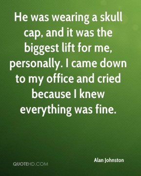 Alan Johnston - He was wearing a skull cap, and it was the biggest lift for me, personally. I came down to my office and cried because I knew everything was fine.