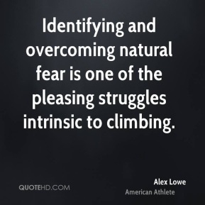 Alex Lowe - Identifying and overcoming natural fear is one of the pleasing struggles intrinsic to climbing.
