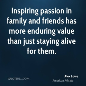 Alex Lowe - Inspiring passion in family and friends has more enduring value than just staying alive for them.
