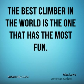 The best climber in the world is the one that has the most fun.