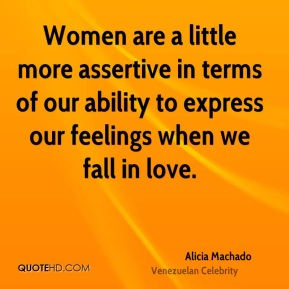 Women are a little more assertive in terms of our ability to express our feelings when we fall in love.