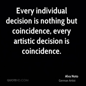 Alva Noto - Every individual decision is nothing but coincidence, every artistic decision is coincidence.