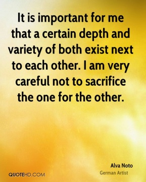 It is important for me that a certain depth and variety of both exist next to each other. I am very careful not to sacrifice the one for the other.