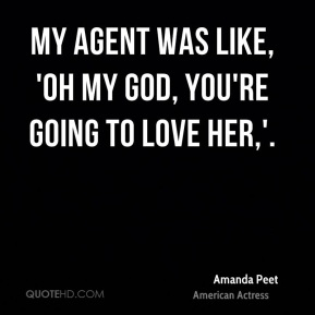 Amanda Peet - My agent was like, 'Oh my God, you're going to love her,'.