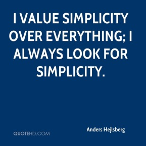 Anders Hejlsberg - I value simplicity over everything. I always look for simplicity. Simplicity is important in the quest for developer productivity.
