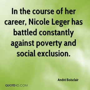 André Boisclair - In the course of her career, Nicole Leger has battled constantly against poverty and social exclusion.