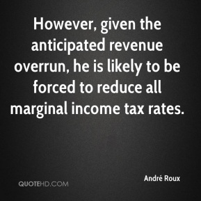 André Roux - However, given the anticipated revenue overrun, he is likely to be forced to reduce all marginal income tax rates.