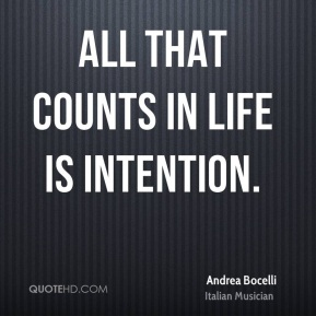 All that counts in life is intention.