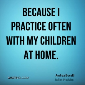Because I practice often with my children at home.