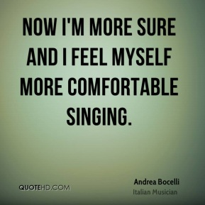 Now I'm more sure and I feel myself more comfortable singing.