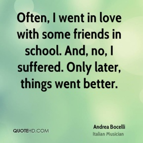 Often, I went in love with some friends in school. And, no, I suffered. Only later, things went better.
