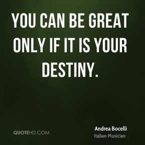 You can be great only if it is your destiny.